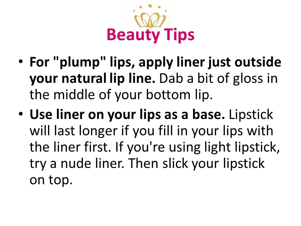 Beauty Tips For plump lips, apply liner just outside your natural lip line.