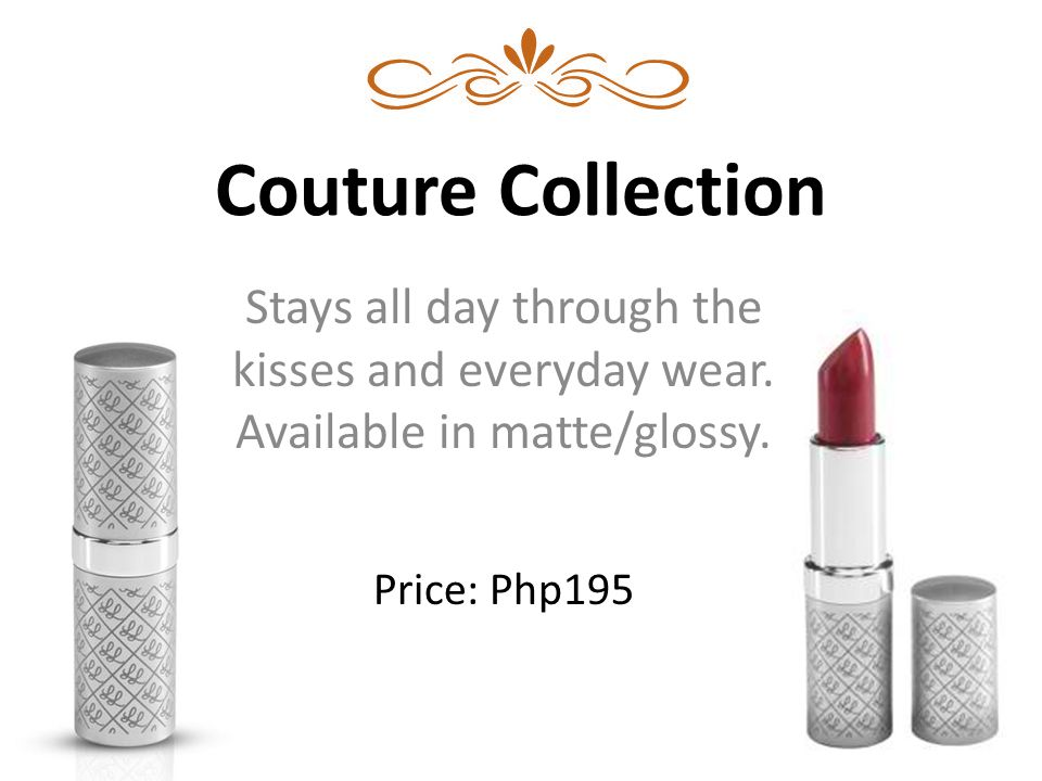 Couture Collection Stays all day through the kisses and everyday wear.