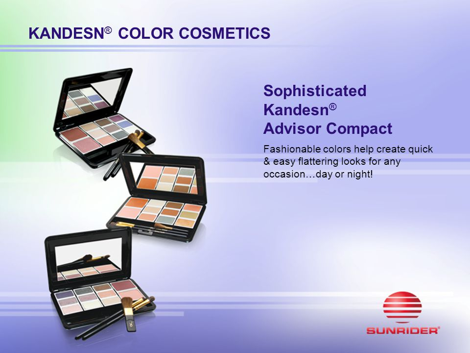 KANDESN ® COLOR COSMETICS Sophisticated Kandesn ® Advisor Compact Fashionable colors help create quick & easy flattering looks for any occasion…day or
