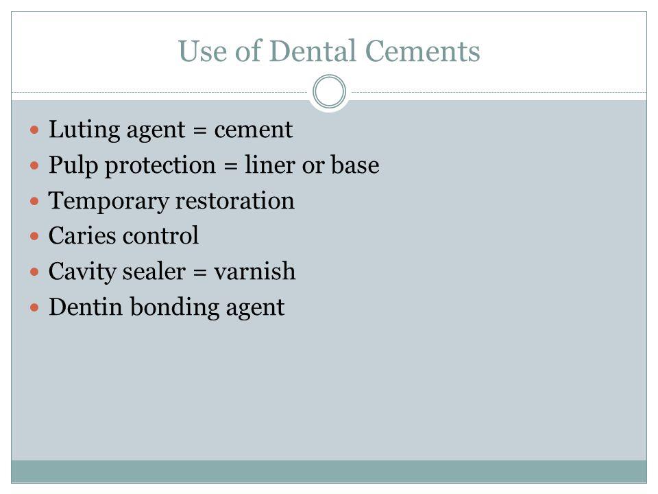 Zinc Phosphate Cement A.Use 1.Lute inlays, crowns, bridges, ortho brackets, etc.