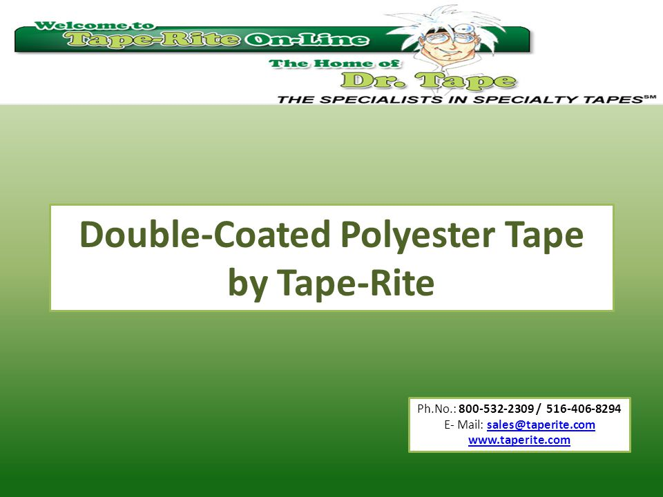 Ph.No.: 800-532-2309 / 516-406-8294 E- Mail: sales@taperite.comsales@taperite.com www.taperite.com Double-Coated Polyester Tape by Tape-Rite