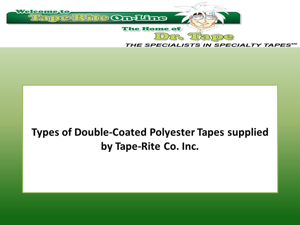 Types of Double-Coated Polyester Tapes supplied by Tape-Rite Co. Inc.