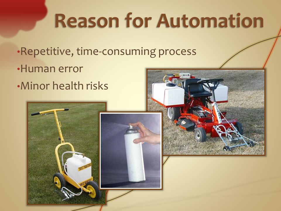 Reason for Automation Repetitive, time-consuming process Human error Minor health risks