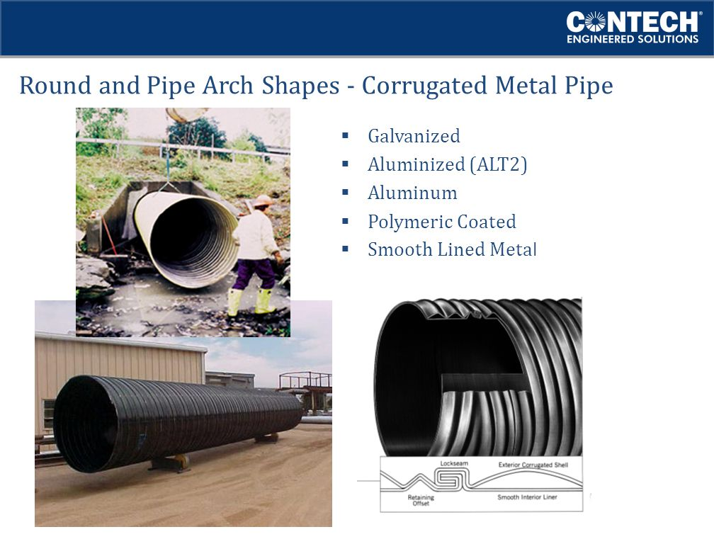 Round and Pipe Arch Shapes - Corrugated Metal Pipe  Galvanized  Aluminized (ALT2)  Aluminum  Polymeric Coated  Smooth Lined Meta l