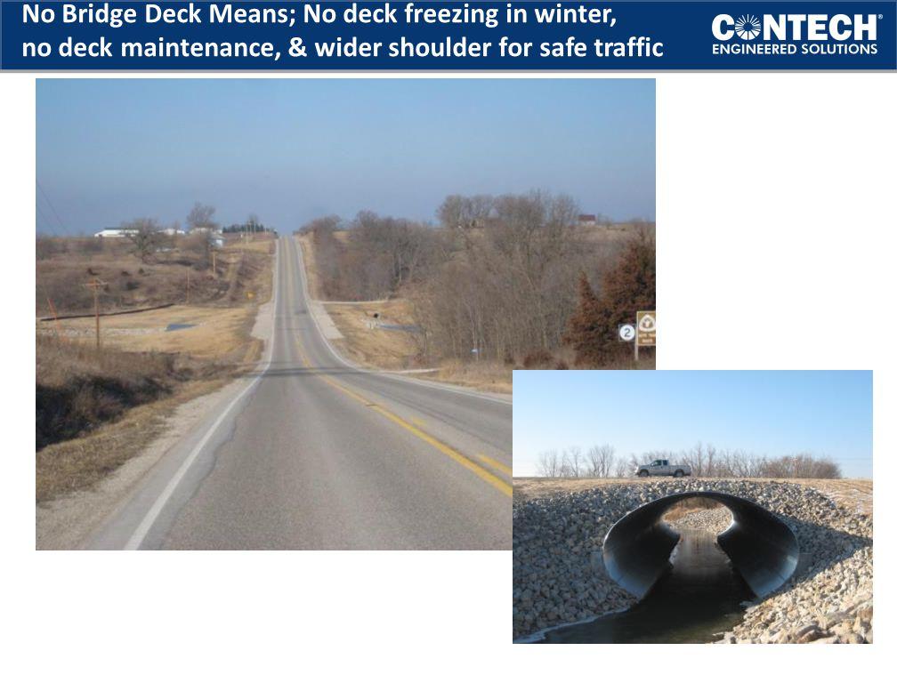No Bridge Deck Means; No deck freezing in winter, no deck maintenance, & wider shoulder for safe traffic