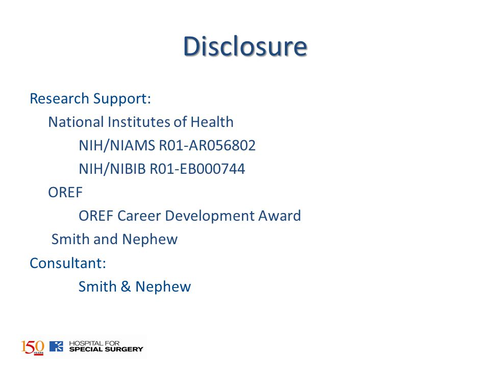Disclosure Research Support: National Institutes of Health NIH/NIAMS R01-AR056802 NIH/NIBIB R01-EB000744 OREF OREF Career Development Award Smith and