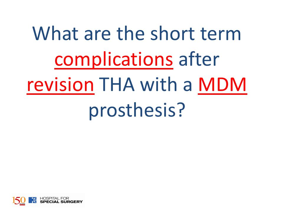 What are the short term complications after revision THA with a MDM prosthesis