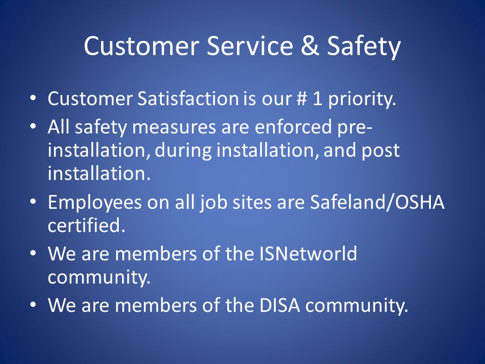 Customer Service & Safety Customer Satisfaction is our # 1 priority.