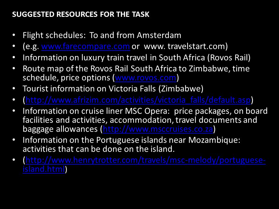 SUGGESTED RESOURCES FOR THE TASK Flight schedules: To and from Amsterdam (e.g. www.farecompare.com or www. travelstart.com)www.farecompare.com Informa