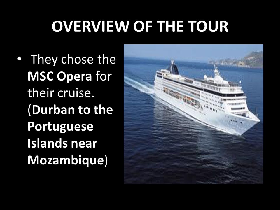 OVERVIEW OF THE TOUR They chose the MSC Opera for their cruise.