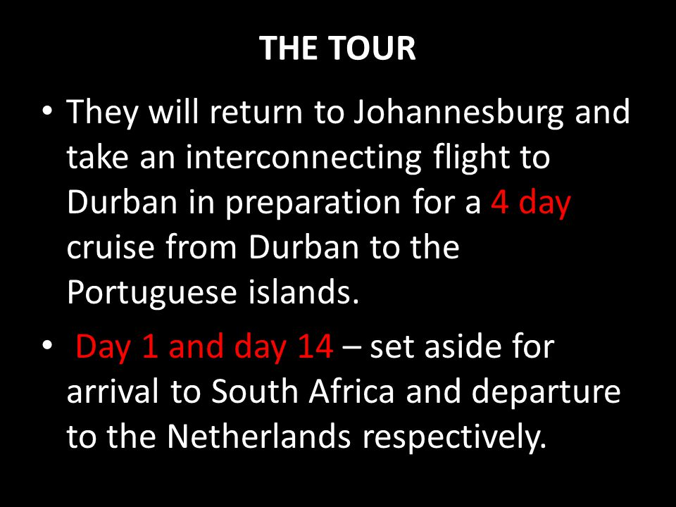 THE TOUR They will return to Johannesburg and take an interconnecting flight to Durban in preparation for a 4 day cruise from Durban to the Portuguese islands.
