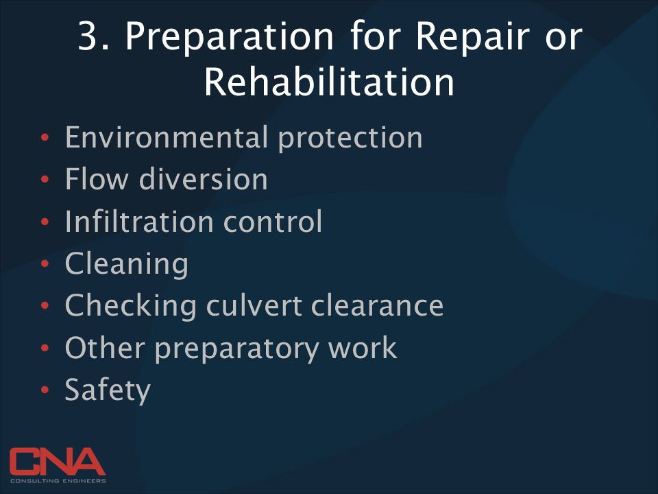 3. Preparation for Repair or Rehabilitation Environmental protection Flow diversion Infiltration control Cleaning Checking culvert clearance Other pre