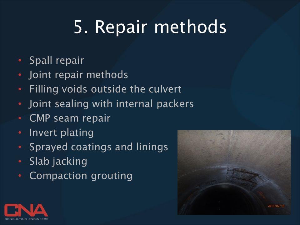 5. Repair methods Spall repair Joint repair methods Filling voids outside the culvert Joint sealing with internal packers CMP seam repair Invert plati