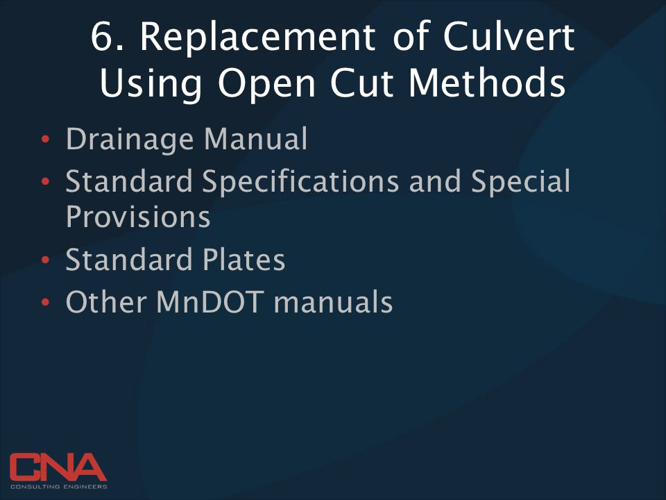 6. Replacement of Culvert Using Open Cut Methods Drainage Manual Standard Specifications and Special Provisions Standard Plates Other MnDOT manuals