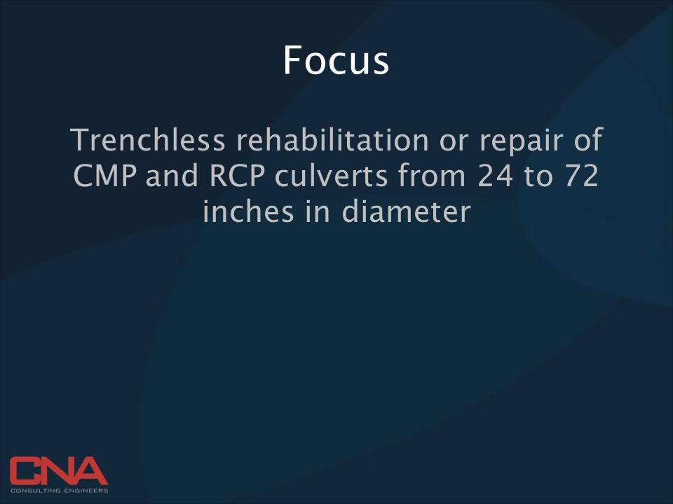 Focus Trenchless rehabilitation or repair of CMP and RCP culverts from 24 to 72 inches in diameter