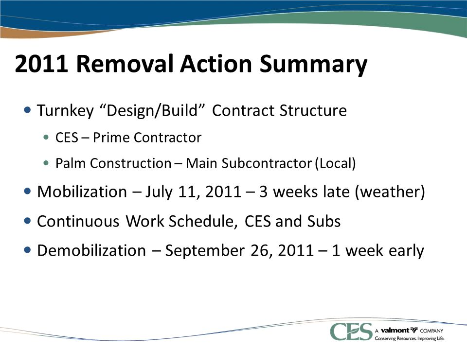 "2011 Removal Action Summary Turnkey ""Design/Build"" Contract Structure CES – Prime Contractor Palm Construction – Main Subcontractor (Local) Mobilizati"