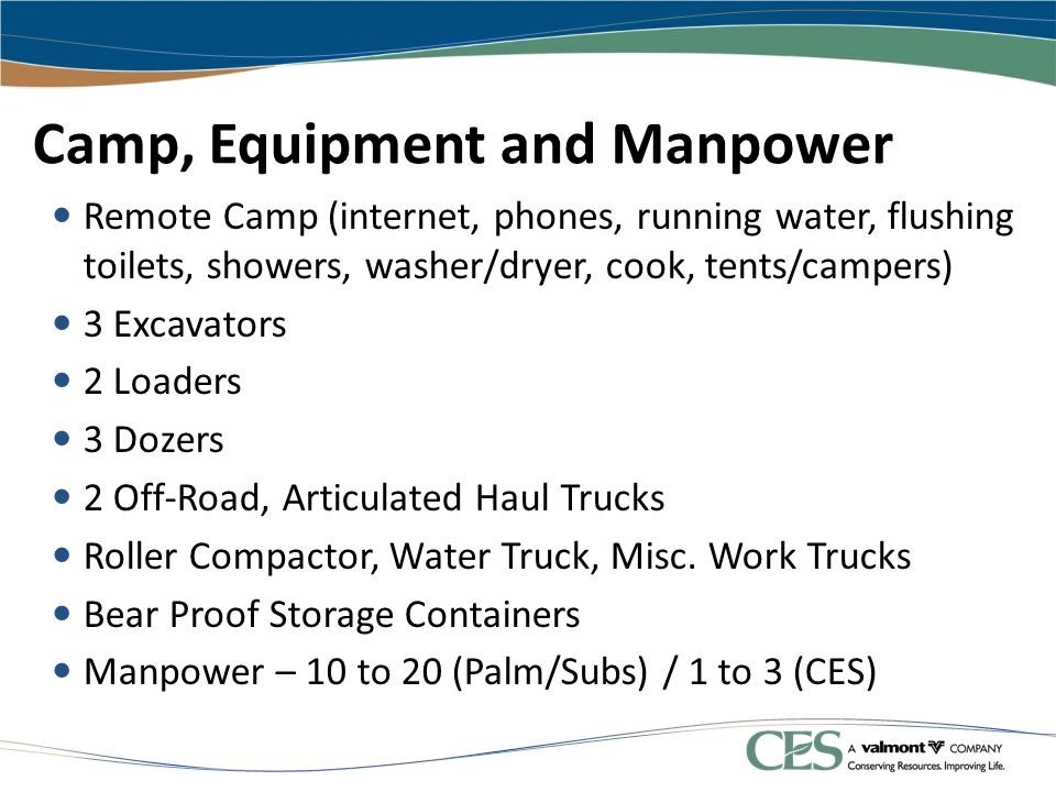 Camp, Equipment and Manpower Remote Camp (internet, phones, running water, flushing toilets, showers, washer/dryer, cook, tents/campers) 3 Excavators