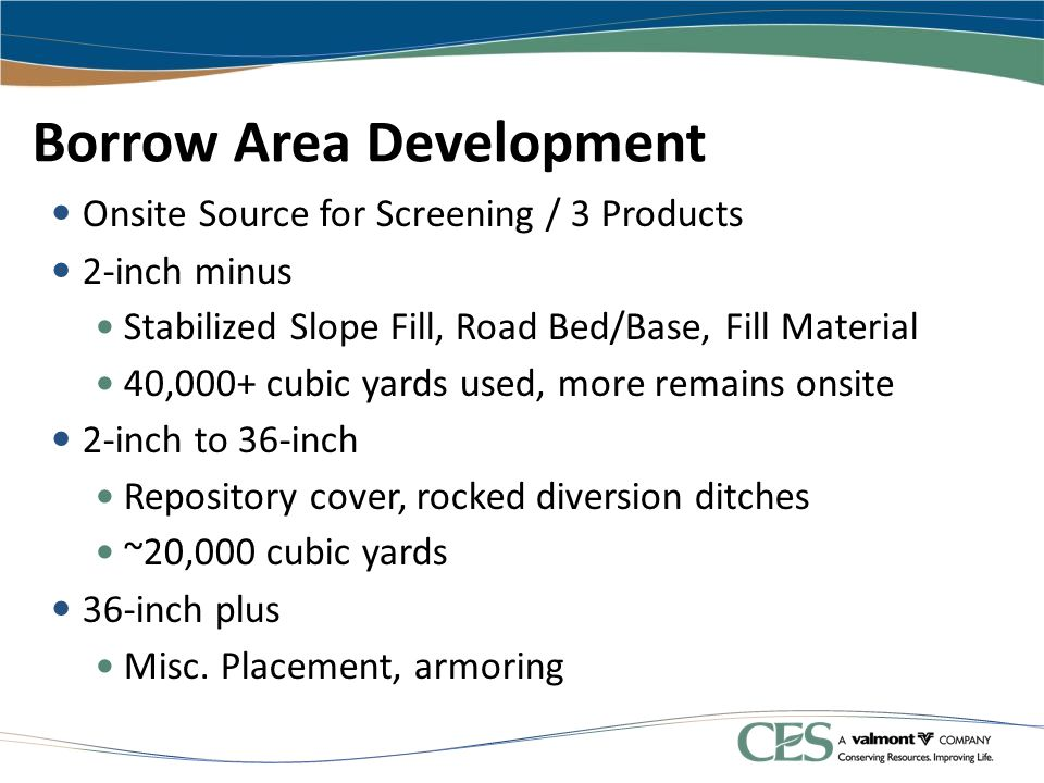 Borrow Area Development Onsite Source for Screening / 3 Products 2-inch minus Stabilized Slope Fill, Road Bed/Base, Fill Material 40,000+ cubic yards