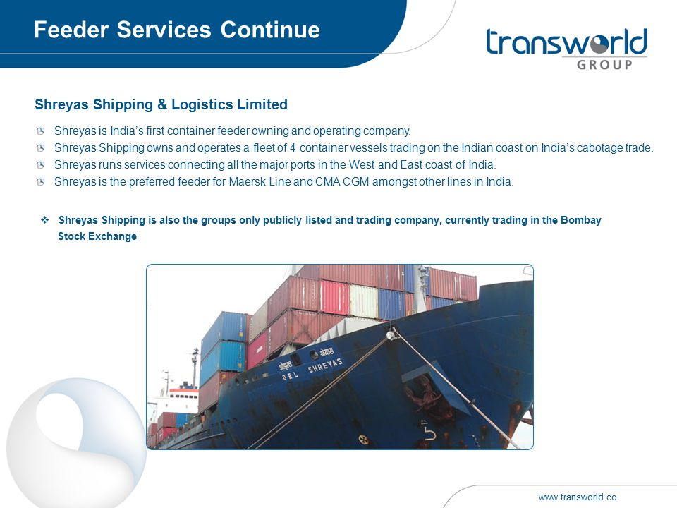 Shreyas Shipping & Logistics Limited Shreyas is India's first container feeder owning and operating company. Shreyas Shipping owns and operates a flee