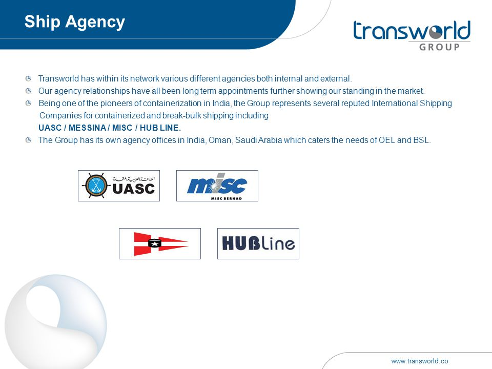 Transworld has within its network various different agencies both internal and external. Our agency relationships have all been long term appointments