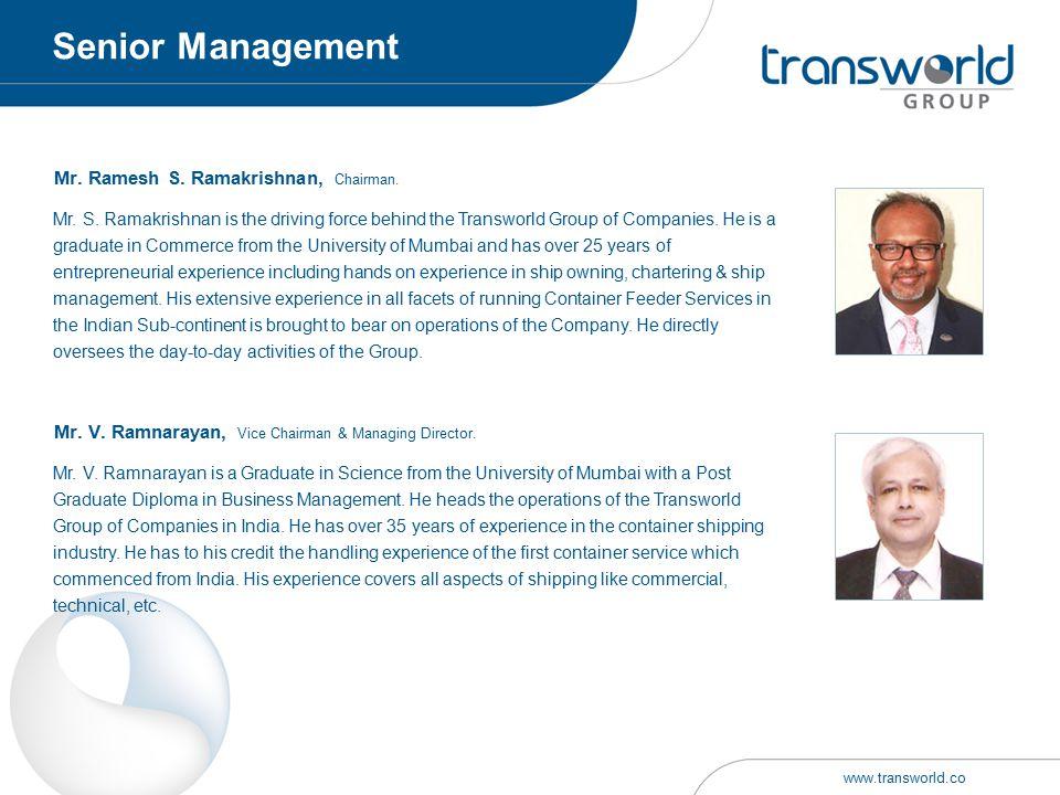 Mr. Ramesh S. Ramakrishnan, Chairman. Mr. S. Ramakrishnan is the driving force behind the Transworld Group of Companies. He is a graduate in Commerce