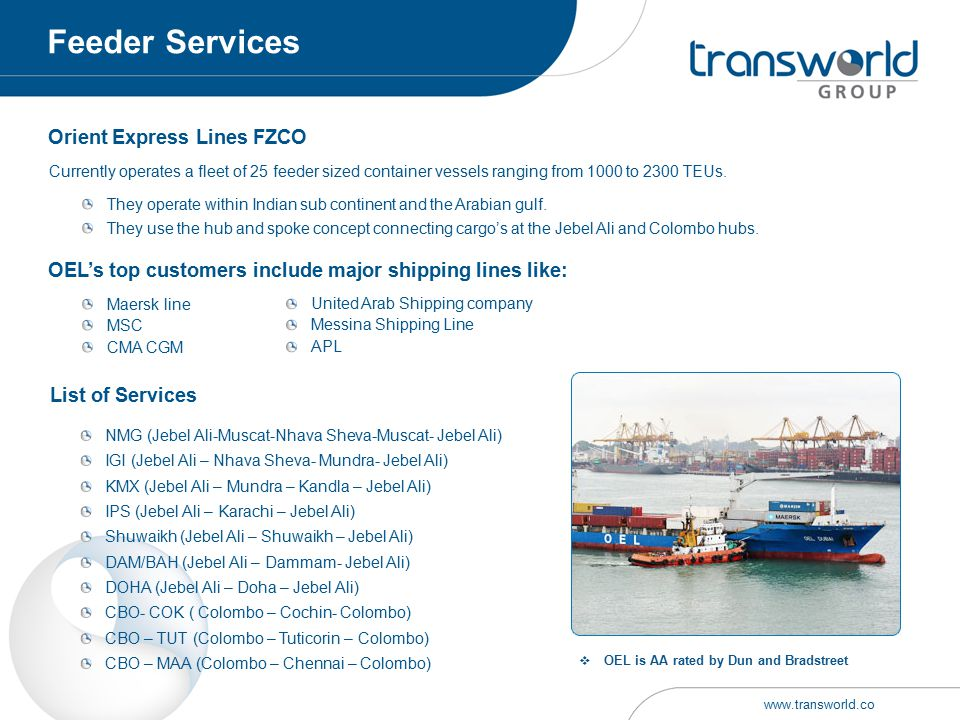 Orient Express Lines FZCO OEL's top customers include major shipping lines like: They operate within Indian sub continent and the Arabian gulf. They u