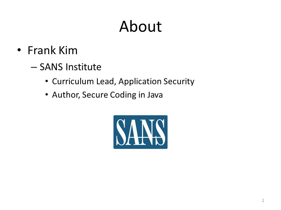 Frank Kim – SANS Institute Curriculum Lead, Application Security Author, Secure Coding in Java About 2