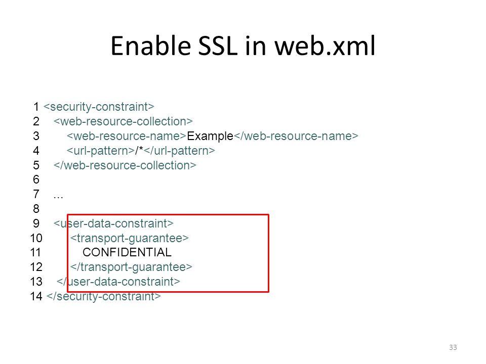 Enable SSL in web.xml 1 2 3 Example 4 /* 5 6 7... 8 9 10 11 CONFIDENTIAL 12 13 14 33
