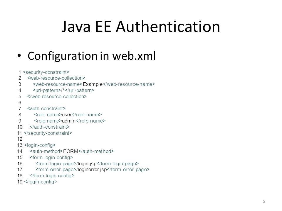 Java EE Authentication Configuration in web.xml 1 2 3 Example 4 /* 5 6 7 8 user 9 admin 10 11 12 13 14 FORM 15 16 /login.jsp 17 /loginerror.jsp 18 19