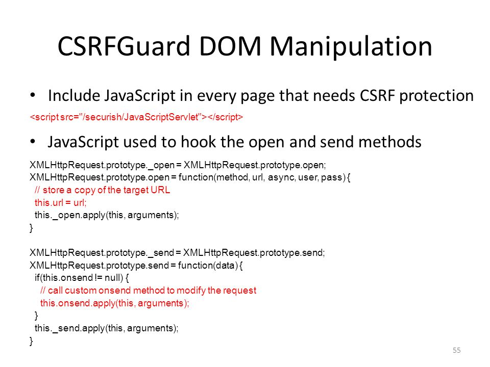 CSRFGuard DOM Manipulation Include JavaScript in every page that needs CSRF protection JavaScript used to hook the open and send methods XMLHttpReques