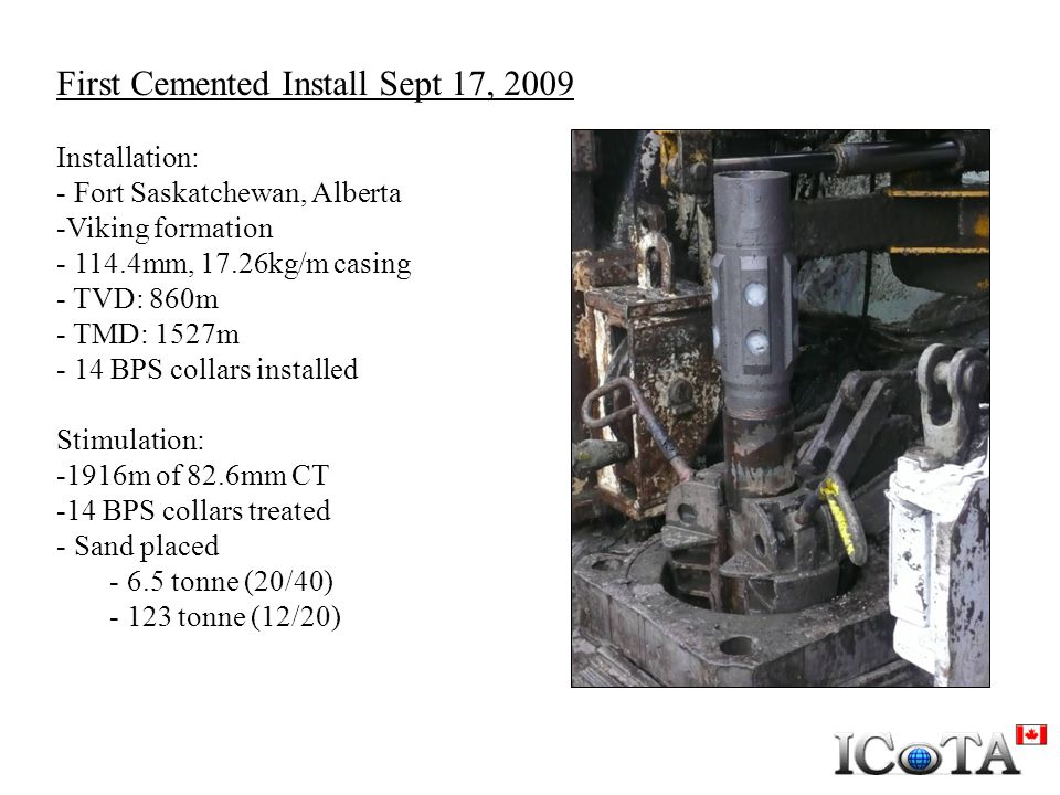 First Cemented Install Sept 17, 2009 Installation: - Fort Saskatchewan, Alberta -Viking formation - 114.4mm, 17.26kg/m casing - TVD: 860m - TMD: 1527m
