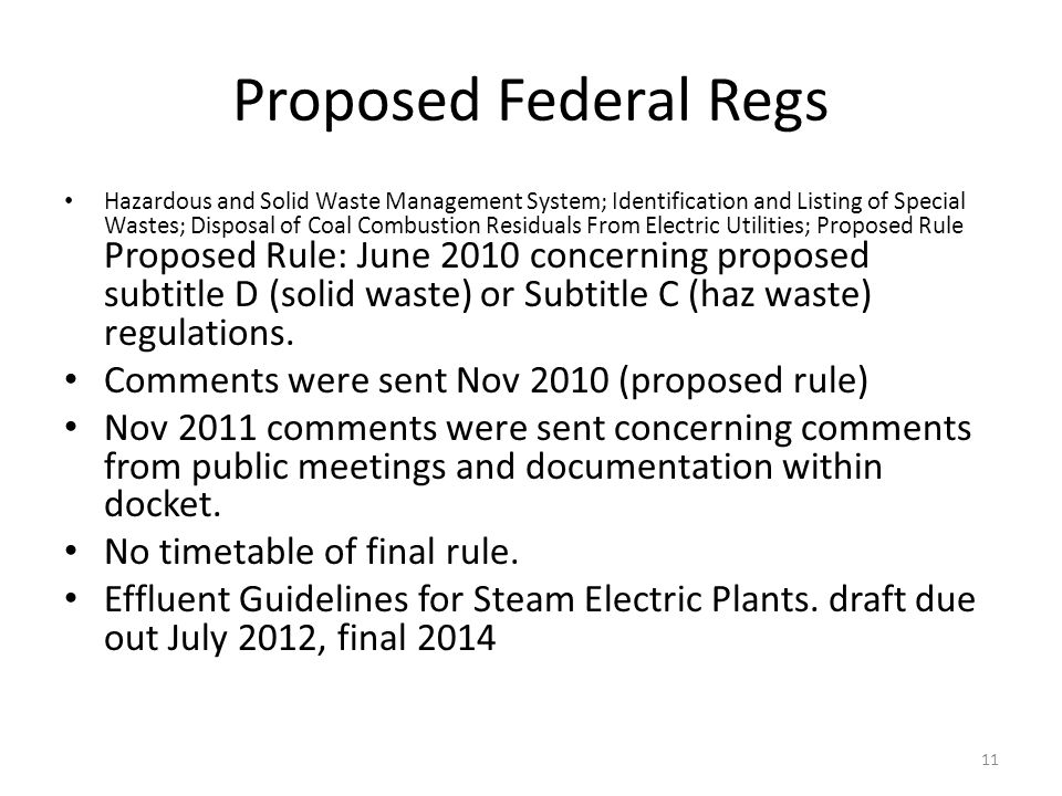 Proposed Federal Regs Hazardous and Solid Waste Management System; Identification and Listing of Special Wastes; Disposal of Coal Combustion Residuals From Electric Utilities; Proposed Rule Proposed Rule: June 2010 concerning proposed subtitle D (solid waste) or Subtitle C (haz waste) regulations.