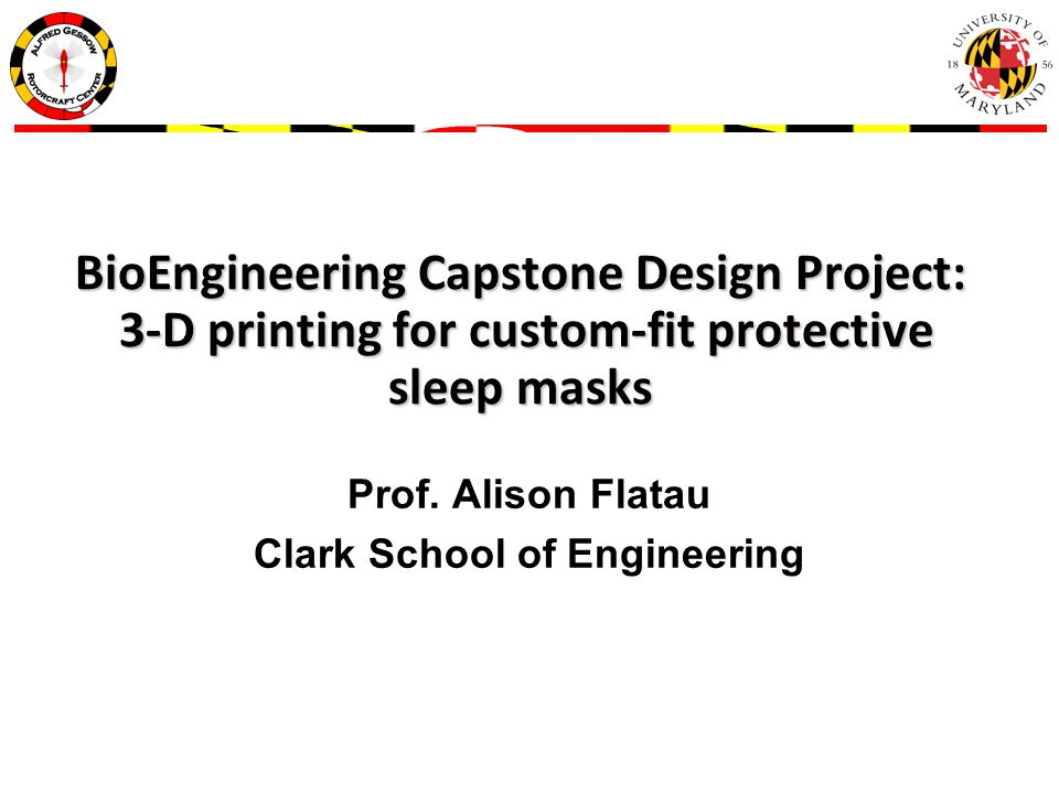 BioEngineering Capstone Design Project: 3-D printing for custom-fit protective sleep masks Prof.