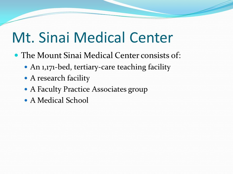 Mt. Sinai Medical Center The Mount Sinai Medical Center consists of: An 1,171-bed, tertiary-care teaching facility A research facility A Faculty Pract
