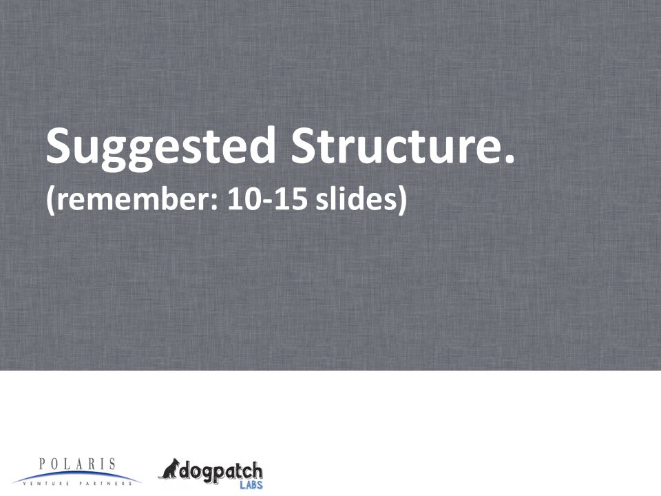 Suggested Structure. (remember: 10-15 slides)