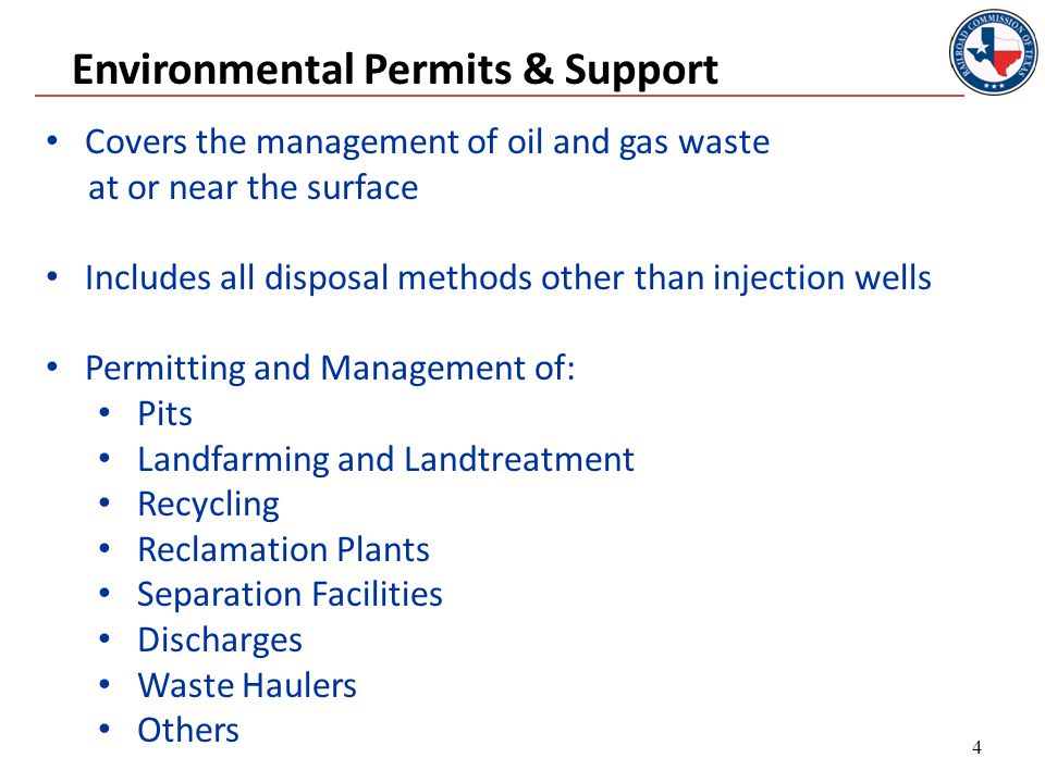 4 Covers the management of oil and gas waste at or near the surface Includes all disposal methods other than injection wells Permitting and Management of: Pits Landfarming and Landtreatment Recycling Reclamation Plants Separation Facilities Discharges Waste Haulers Others Environmental Permits & Support