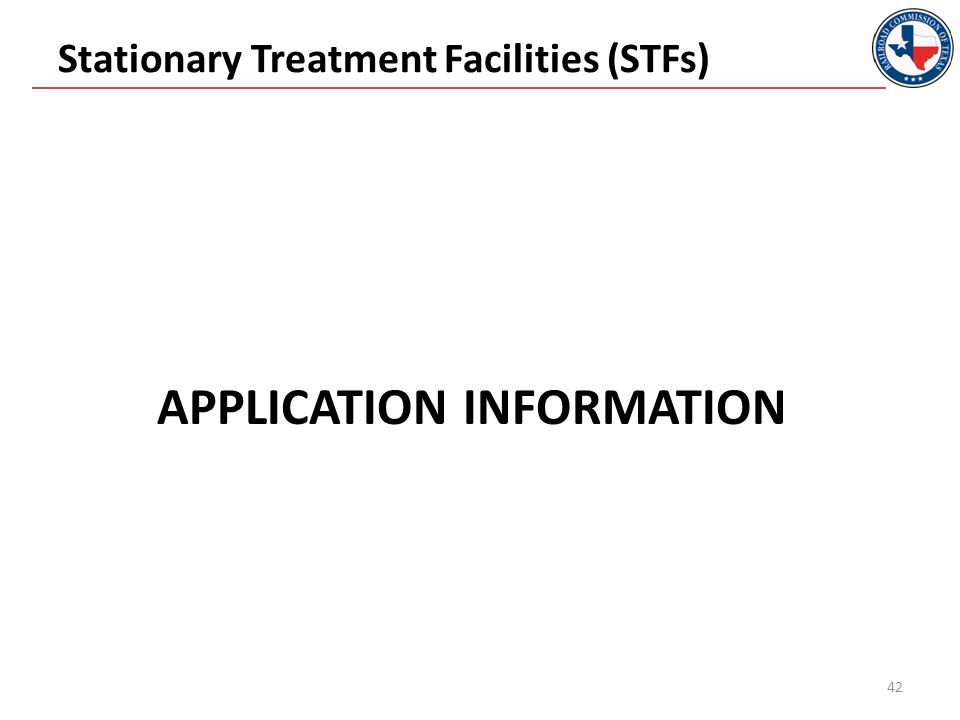 APPLICATION INFORMATION Stationary Treatment Facilities (STFs) 42