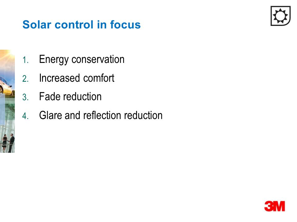 Solar control in focus 1.Energy conservation 2. Increased comfort 3.