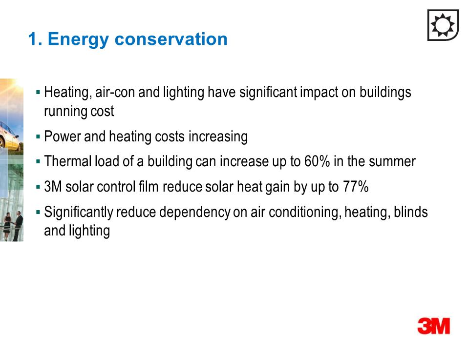1. Energy conservation  Heating, air-con and lighting have significant impact on buildings running cost  Power and heating costs increasing  Therma