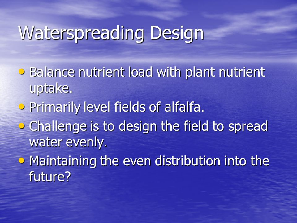 Waterspreading Design Balance nutrient load with plant nutrient uptake.