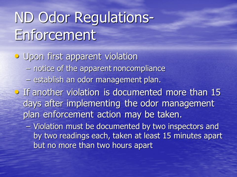 ND Odor Regulations- Enforcement Upon first apparent violation Upon first apparent violation –notice of the apparent noncompliance –establish an odor management plan.