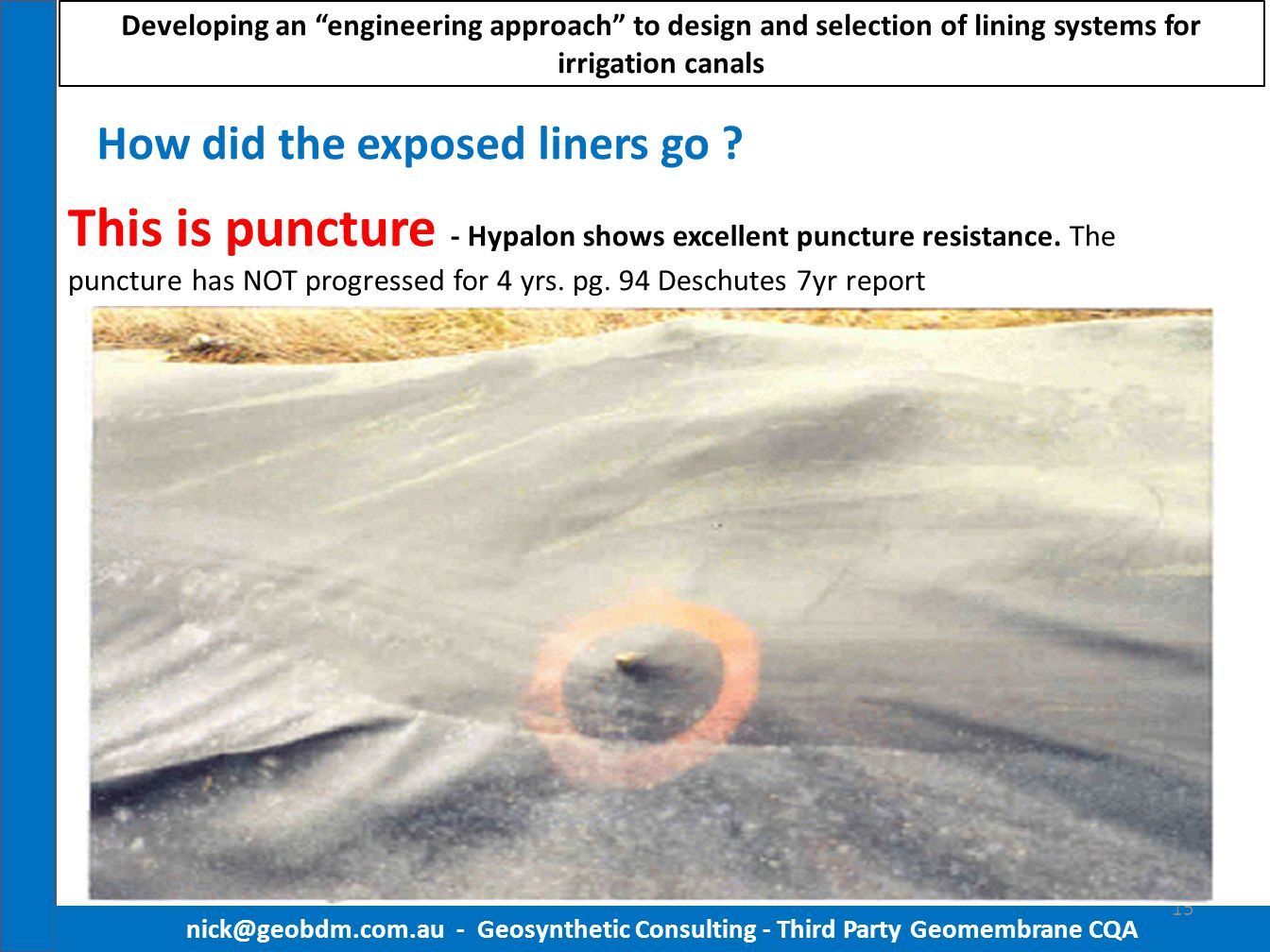 How did the exposed liners go ? nick@geobdm.com.au - Geosynthetic Consulting - Third Party Geomembrane CQA 15 This is puncture - Hypalon shows excelle
