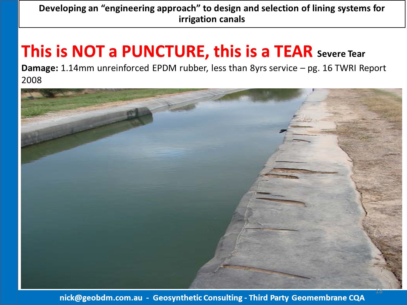 nick@geobdm.com.au - Geosynthetic Consulting - Third Party Geomembrane CQA 18 This is NOT a PUNCTURE, this is a TEAR This is NOT a PUNCTURE, this is a