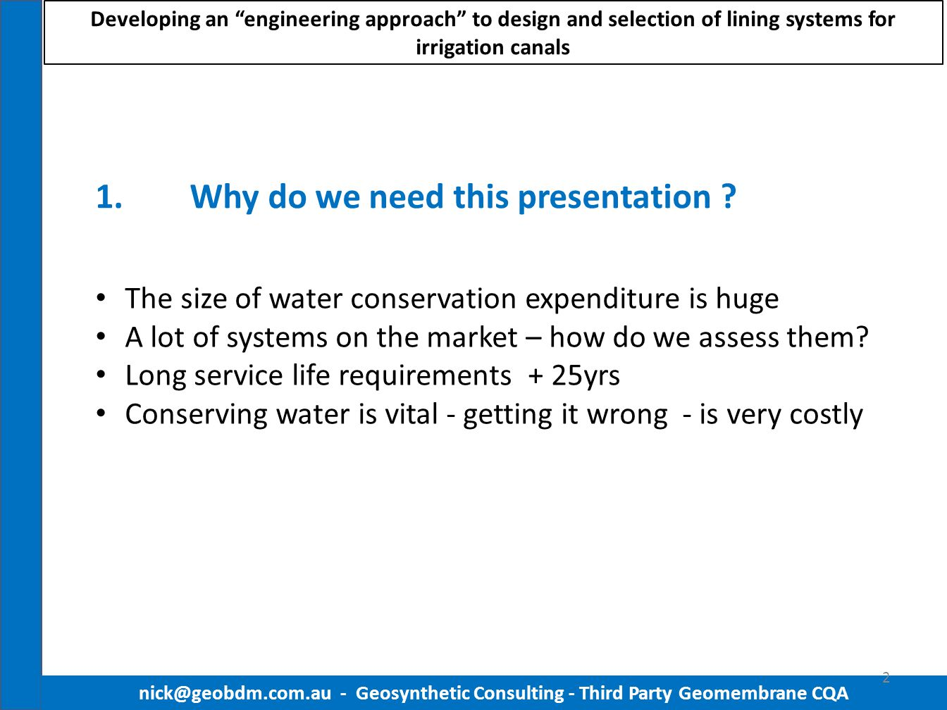 8.All of these Canal lining reports – support tearing and abrasion as the most important failure mechanisms of canal liners nick@geobdm.com.au - Geosynthetic Consulting - Third Party Geomembrane CQA 13 Developing an engineering approach to design and selection of lining systems for irrigation canals