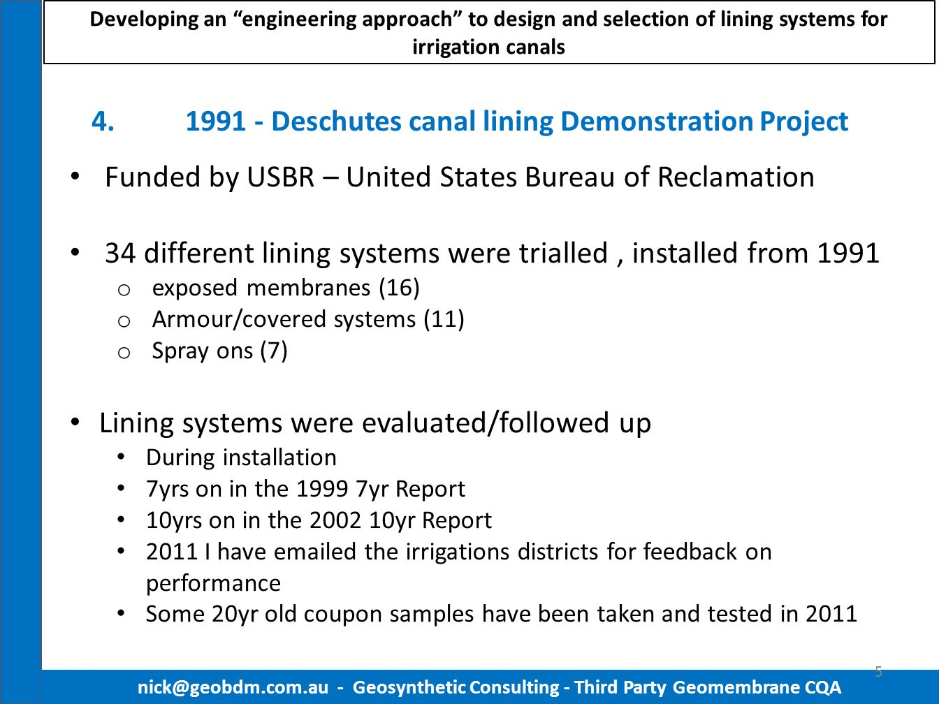 1991 - Deschutes canal lining Demonstration Project nick@geobdm.com.au - Geosynthetic Consulting - Third Party Geomembrane CQA 6 Developing an engineering approach to design and selection of lining systems for irrigation canals