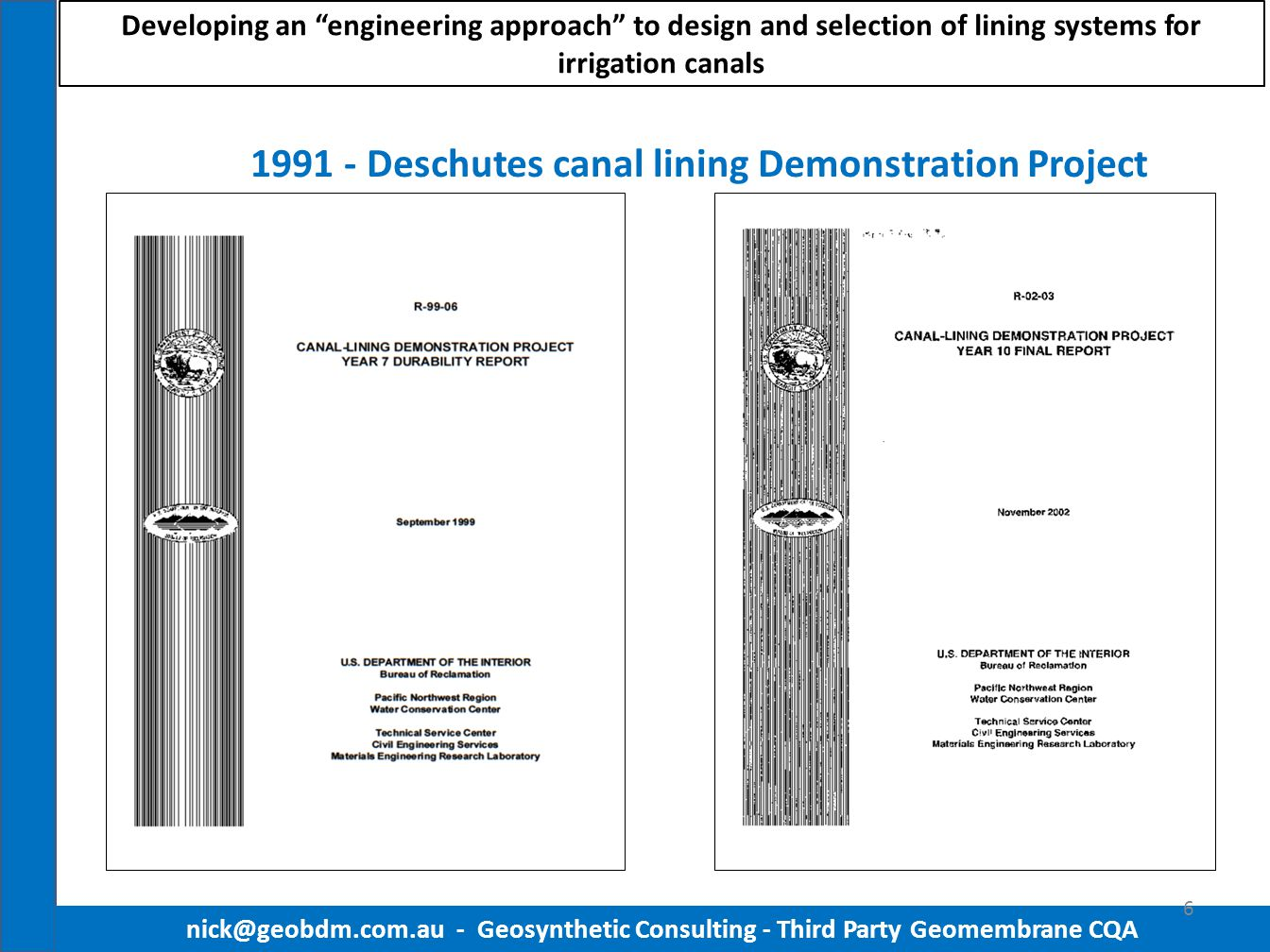 "1991 - Deschutes canal lining Demonstration Project nick@geobdm.com.au - Geosynthetic Consulting - Third Party Geomembrane CQA 6 Developing an ""engine"
