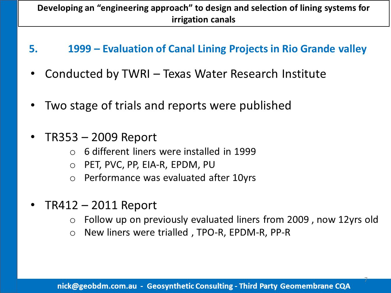 5.1999 – Evaluation of Canal Lining Projects in Rio Grande valley nick@geobdm.com.au - Geosynthetic Consulting - Third Party Geomembrane CQA Conducted