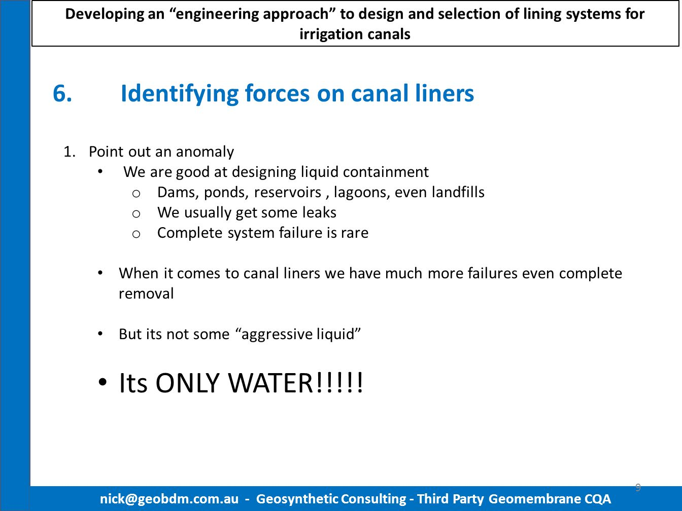 6.Identifying forces on canal liners nick@geobdm.com.au - Geosynthetic Consulting - Third Party Geomembrane CQA 9 1.Point out an anomaly We are good a