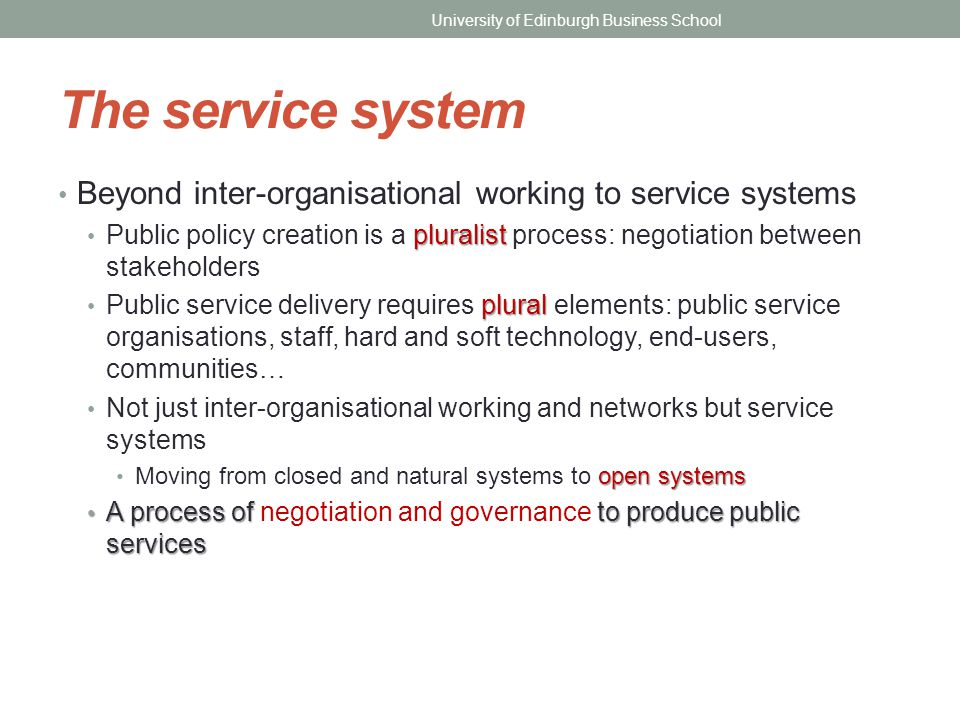 The service system Beyond inter-organisational working to service systems pluralist Public policy creation is a pluralist process: negotiation between