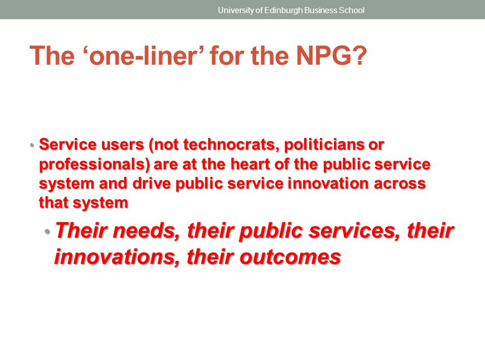 The 'one-liner' for the NPG? Service users (not technocrats, politicians or professionals) are at the heart of the public service system and drive pub